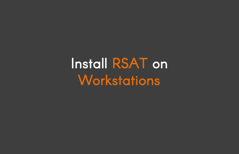 How To Install RSAT On Workstations